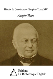 Histoire du Consulat et de l'Empire - Tome XIV