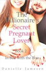The Billionaires Secret Pregnant Lover 2 In Bed With The Boss