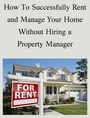 How To Successfully Rent and Manage Your Home Without Hiring a Property Manager