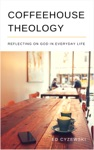 Coffeehouse Theology Reflecting On God In Everyday Life