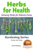 Herbs for Health: Growing Herbs for Natural Cures
