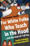 For White Folks Who Teach In The Hood And The Rest Of Yall Too