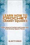 Learn How To Crochet Granny Squares Learn How To Crochet And Create Your First Granny Square Throw