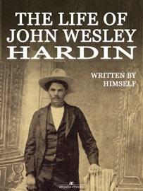 THE LIFE OF JOHN WESLEY HARDIN (ILLUSTRATED)