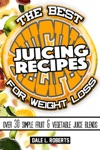 The Best Juicing Recipes For Weight Loss Over 30 Healthy Fruit  Vegetable Blends