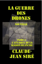 LATTAQUE DE LA MAISON BLANCHE: LA GUERRE DES DRONES, TOME 3