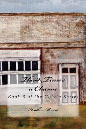 Heather Morris - Third Time's a Charm- Book 3 of the Colvin Series