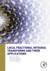 Local Fractional Integral Transforms And Their Applications Enhanced Edition