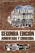 La Gestión Inmobiliaria: Teoría y práctica del mundo de los negocios inmobiliarios. Segunda edición aumentada y corregida.