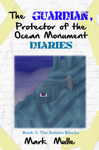 The Guardian, Protector of the Ocean Monument Diaries, Book 1: The Golden Blocks