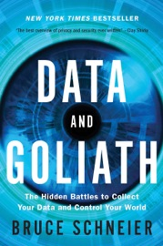 Data and Goliath: The Hidden Battles to Collect Your Data and Control Your World - Bruce Schneier