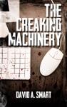 The Creaking Machinery