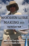 Wooden Lure Making 101 Make Your First Handmade Lures Deadly Effective
