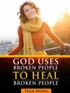 God Uses Broken People To Heal Broken People
