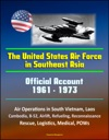 The United States Air Force In Southeast Asia 1961-1973 Official Account Air Operations In South Vietnam Laos Cambodia B-52 Airlift Refueling Reconnaissance Rescue Logistics Medical POWs