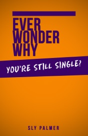 Ever Wonder Why You Re Still Single