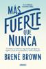 Más fuerte que nunca - Brené Brown