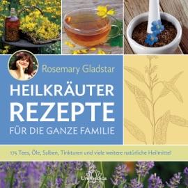 HEILKRäUTER - REZEPTE FüR DIE GANZE FAMILIE
