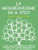 LA NEGOZIAZIONE IN 4 STEP. Come negoziare in situazioni difficili passando dal conflitto all'accordo nel business e nella vita quotidiana. Book Cover