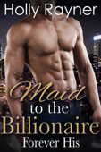 Maid To The Billionaire: Forever His (Book Three)
