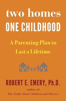 Two Homes, One Childhood - Robert E. Emery Phd book