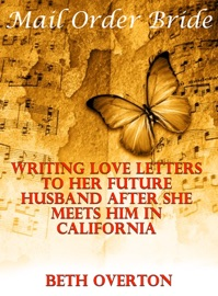 Mail Order Bride Writing Love Letters To Her Future Husband After She Meets Him In California