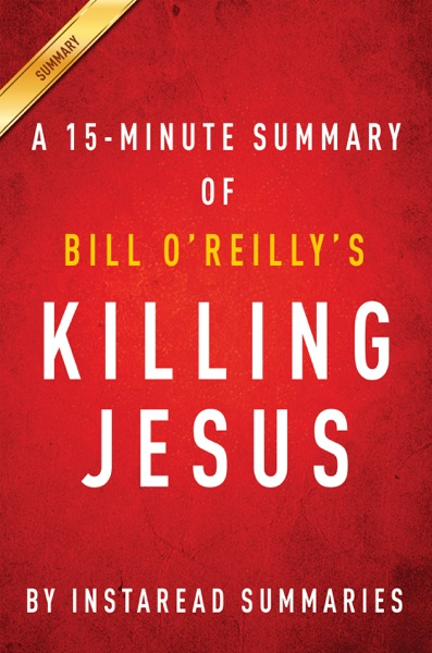 Killing Jesus: A History by Bill O'Reilly and Martin Dugard - A 30-Minute Chapter-by-Chapter Summary