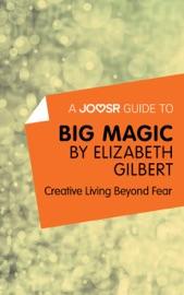 A JOOSR GUIDE TO… BIG MAGIC BY ELIZABETH GILBERT