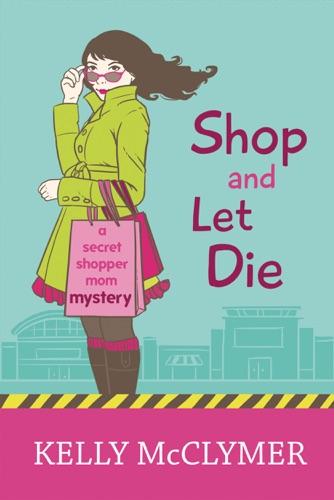 Shop and Let Die - Kelly McClymer - Kelly McClymer