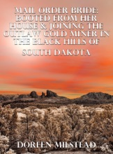 Mail Order Bride: Booted From Her House & Joining The Outlaw Gold Miner In The Black Hills Of South Dakota
