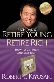 Retire Young Retire Rich - Robert T. Kiyosaki by  Robert T. Kiyosaki PDF Download