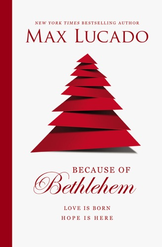 Max Lucado - Because of Bethlehem (with Bonus Content)