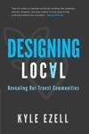 Designing Local Revealing Our Truest Communities