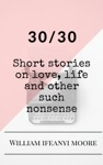 3030 Short Stories On Love Life And Other Such Nonsense