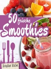 50 frische Smoothie-Rezepte