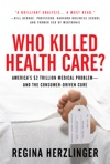 Who Killed HealthCare Americas 2 Trillion Medical Problem - And The Consumer-Driven Cure
