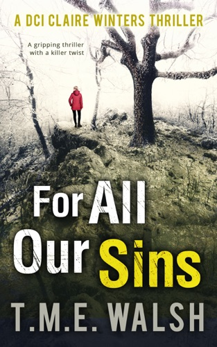 T.M.E. Walsh - For All Our Sins (DCI Claire Winters Crime Series, Book 1)