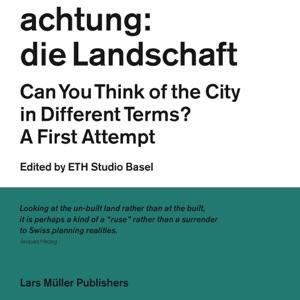 Achtung: die Landschaft da ETH Studio Basel