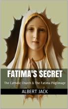 Fatima's Secret: The Catholic Church & The Fatima Pilgrimage