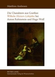 Die Charaktere Aus Goethes Wilhelm Meisters Lehrjahre Bei Anton Rubinstein Und Hugo Wolf