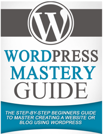 WordPress Mastery Guide: The Step By Step Beginners Guide to Master Creating a Website or Blog With WordPress