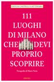111 Luoghi di Milano che devi proprio scoprire Book Cover