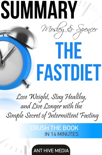 Ant Hive Media - Michael Mosley & Mimi Spencer's The FastDiet: Lose Weight, Stay Healthy, and Live Longer with the Simple Secret of Intermittent Fasting Summary