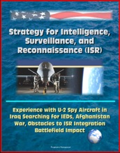Strategy For Intelligence, Surveillance, And Reconnaissance (ISR) - Experience With U-2 Spy Aircraft In Iraq Searching For IEDs, Afghanistan War, Obstacles To ISR Integration, Battlefield Impact