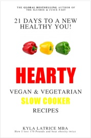 21 DAYS TO A NEW HEALTHY YOU! HEARTY VEGAN AND VEGETARIAN SLOW COOKER RECIPES