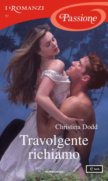 Travolgente richiamo (I Romanzi Passione) by Christina Dodd
