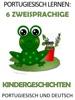 Portugiesisch Lernen: 6 Zweisprachige Kindergeschichten in Portugiesisch Und Deutsch
