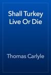 Shall Turkey Live Or Die