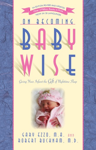 On Becoming Baby Wise: Giving Your Infant the Gift of Nighttime Sleep - Gary Ezzo & Robert Bucknam - Gary Ezzo & Robert Bucknam