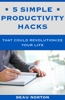 5 Simple Productivity Hacks That Could Revolutionize Your Life
